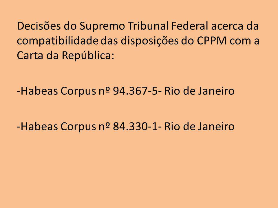 Decisões do Supremo Tribunal Federal acerca da compatibilidade das disposições do CPPM com a Carta da República: -Habeas Corpus nº 94.367-5- Rio de Ja