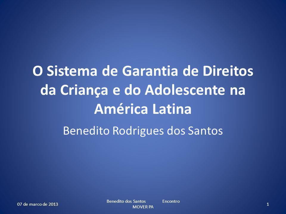 O Sistema de Garantia de Direitos da Criança e do Adolescente na América Latina Benedito Rodrigues dos Santos 07 de marco de 20131 Benedito dos Santos Encontro MOVER PA