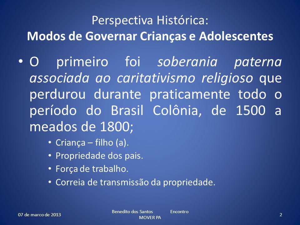 Perspectiva Histórica: Modos de Governar Crianças e Adolescentes O primeiro foi soberania paterna associada ao caritativismo religioso que perdurou du