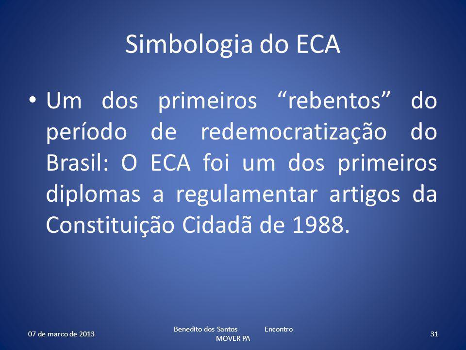 Simbologia do ECA Um dos primeiros rebentos do período de redemocratização do Brasil: O ECA foi um dos primeiros diplomas a regulamentar artigos da Co