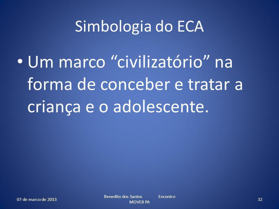 Simbologia do ECA Um marco civilizatório na forma de conceber e tratar a criança e o adolescente. 07 de marco de 2013 Benedito dos Santos Encontro MOV