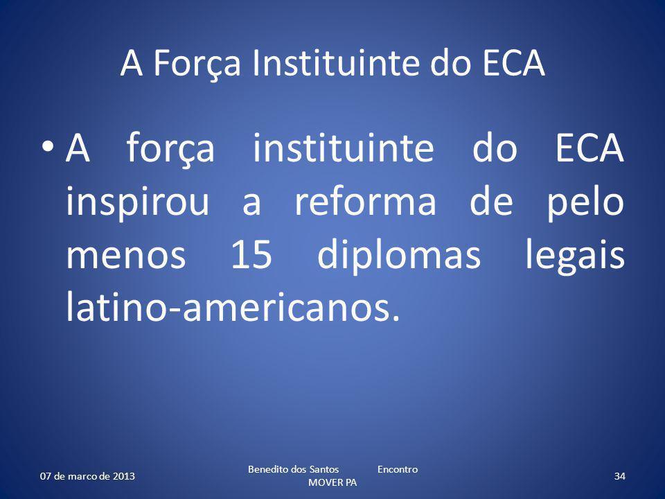 A Força Instituinte do ECA A força instituinte do ECA inspirou a reforma de pelo menos 15 diplomas legais latino-americanos. 07 de marco de 2013 Bened
