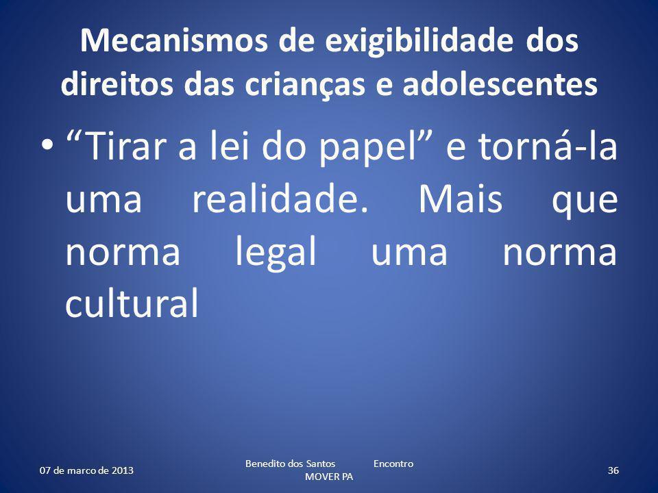 Mecanismos de exigibilidade dos direitos das crianças e adolescentes Tirar a lei do papel e torná-la uma realidade. Mais que norma legal uma norma cul