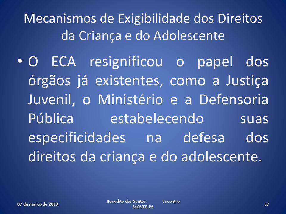 Mecanismos de Exigibilidade dos Direitos da Criança e do Adolescente O ECA resignificou o papel dos órgãos já existentes, como a Justiça Juvenil, o Mi
