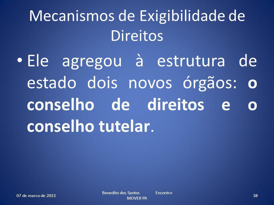 Mecanismos de Exigibilidade de Direitos Ele agregou à estrutura de estado dois novos órgãos: o conselho de direitos e o conselho tutelar. 07 de marco