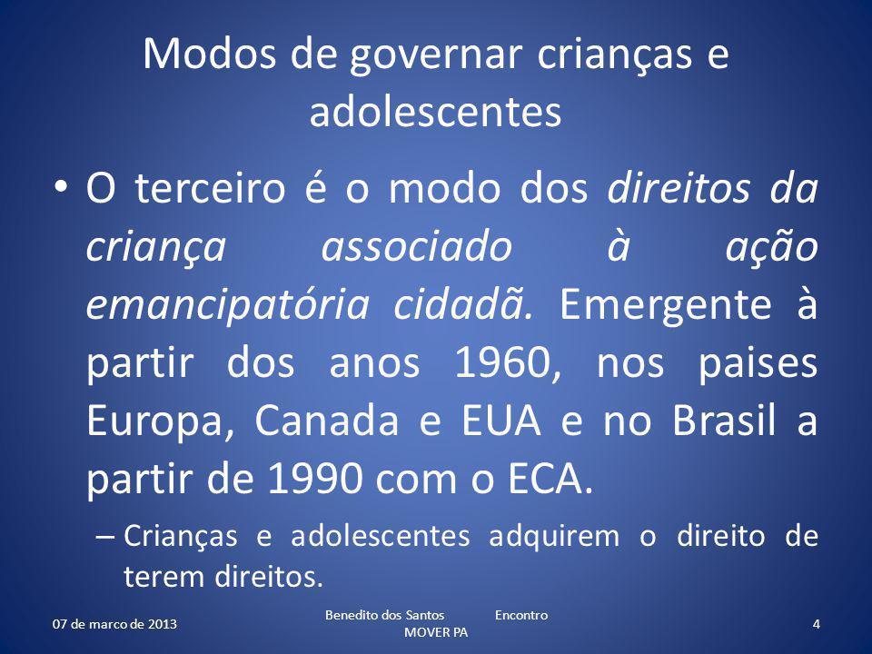 Modos de governar crianças e adolescentes O terceiro é o modo dos direitos da criança associado à ação emancipatória cidadã. Emergente à partir dos an