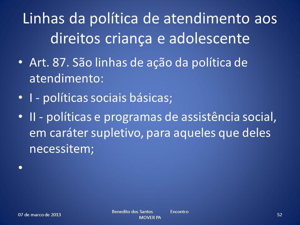 Linhas da política de atendimento aos direitos criança e adolescente Art. 87. São linhas de ação da política de atendimento: I - políticas sociais bás
