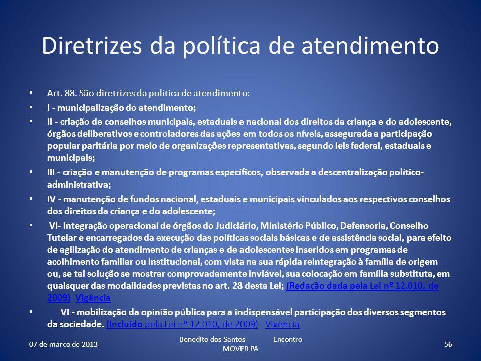Diretrizes da política de atendimento Art. 88. São diretrizes da política de atendimento: I - municipalização do atendimento; II - criação de conselho