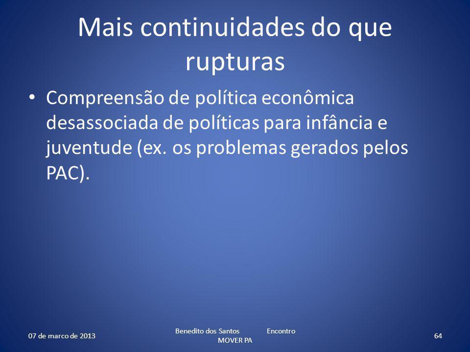 Mais continuidades do que rupturas Compreensão de política econômica desassociada de políticas para infância e juventude (ex. os problemas gerados pel