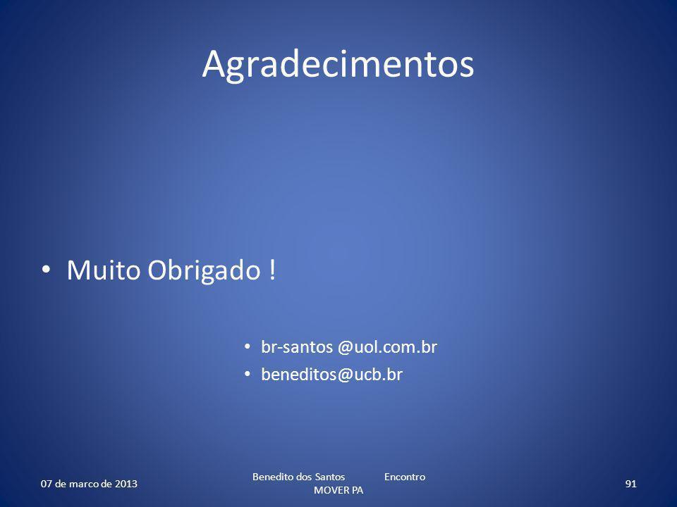 Agradecimentos Muito Obrigado ! br-santos @uol.com.br beneditos@ucb.br 07 de marco de 2013 Benedito dos Santos Encontro MOVER PA 91