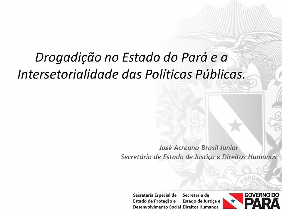 Nome da Secretaria Especial.... Nome do Órgão ou Entidade vinculada Drogadição no Estado do Pará e a Intersetorialidade das Políticas Públicas. José A