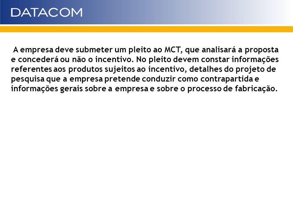 A empresa deve submeter um pleito ao MCT, que analisará a proposta e concederá ou não o incentivo. No pleito devem constar informações referentes aos