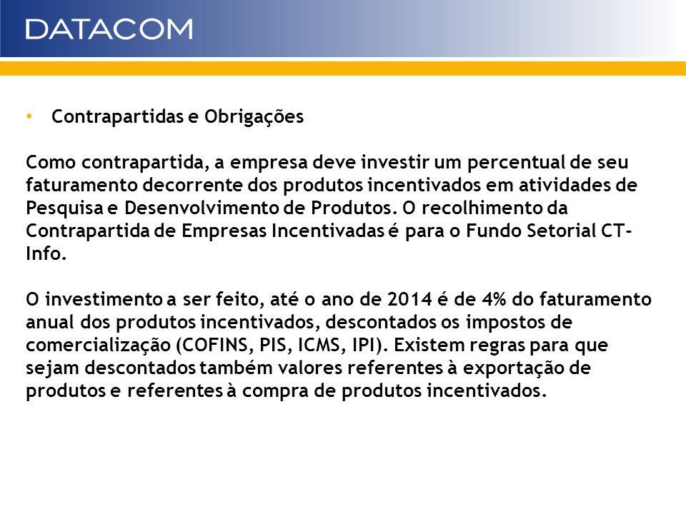 Contrapartidas e Obrigações Como contrapartida, a empresa deve investir um percentual de seu faturamento decorrente dos produtos incentivados em ativi