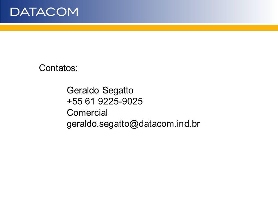 Contatos: Geraldo Segatto +55 61 9225-9025 Comercial geraldo.segatto@datacom.ind.br