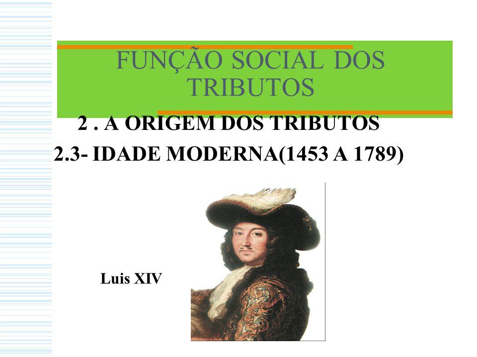 FUNÇÃO SOCIAL DOS TRIBUTOS 2. A ORIGEM DOS TRIBUTOS 2.2- IDADE MÉDIA (476 A 1453)