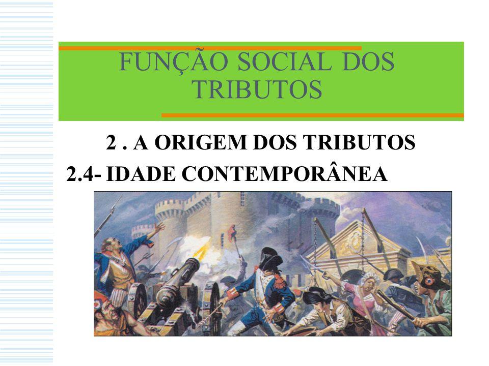 FUNÇÃO SOCIAL DOS TRIBUTOS 2. A ORIGEM DOS TRIBUTOS 2.3- IDADE MODERNA(1453 A 1789) Luis XIV
