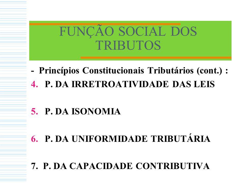 FUNÇÃO SOCIAL DOS TRIBUTOS - Princípios Constitucionais Tributários : 1.P.