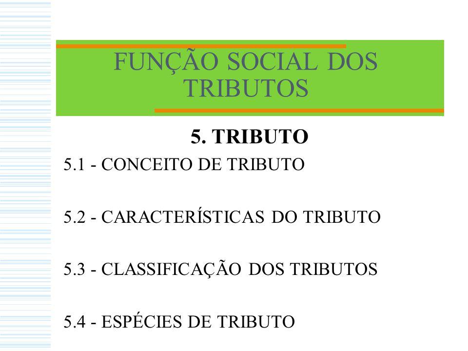 FUNÇÃO SOCIAL DOS TRIBUTOS 5. TRIBUTO