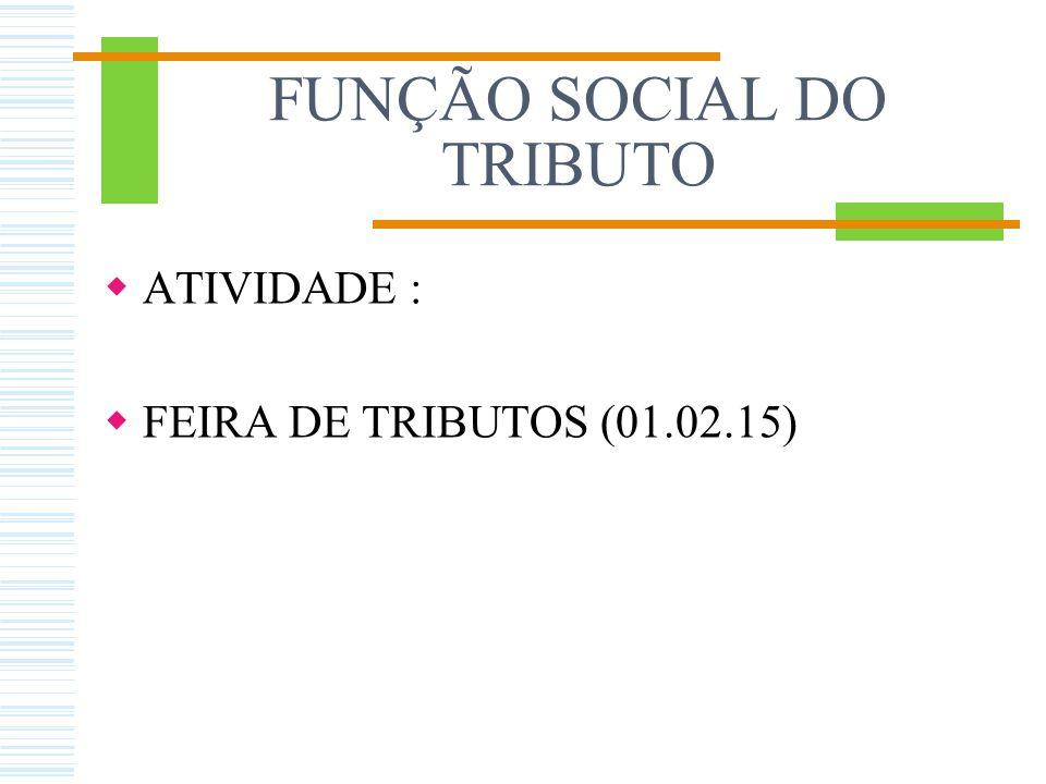 FUNÇÃO SOCIAL DOS TRIBUTOS 3.