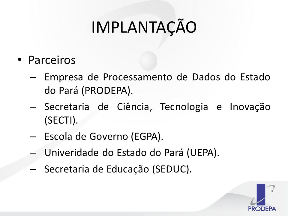 IMPLANTAÇÃO Parceiros – Empresa de Processamento de Dados do Estado do Pará (PRODEPA).