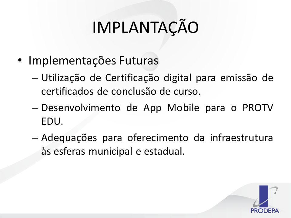 IMPLANTAÇÃO Implementações Futuras – Utilização de Certificação digital para emissão de certificados de conclusão de curso.