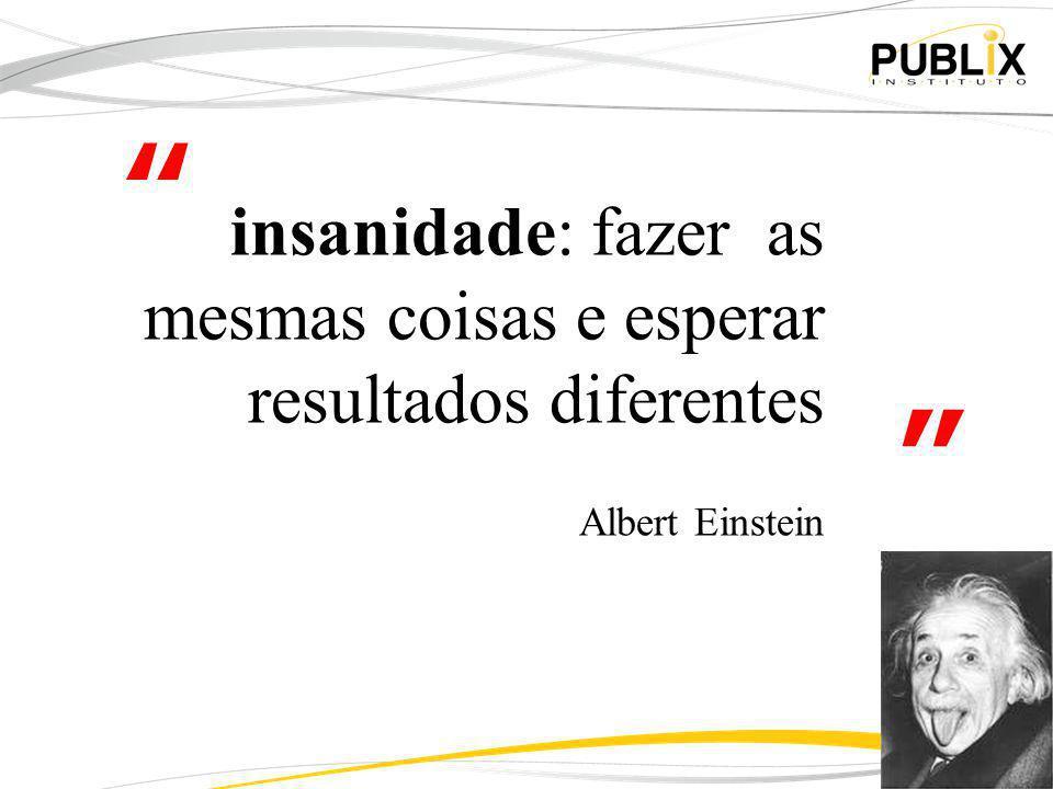 9 insanidade: fazer as mesmas coisas e esperar resultados diferentes Albert Einstein