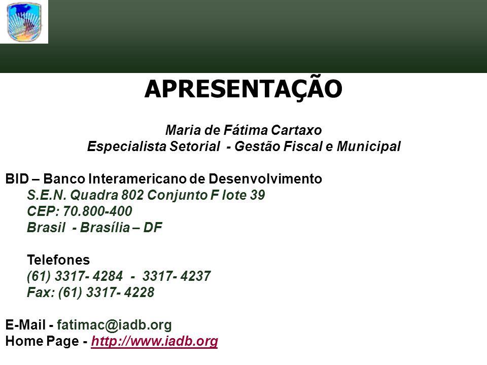 APRESENTAÇÃO Maria de Fátima Cartaxo Especialista Setorial - Gestão Fiscal e Municipal BID – Banco Interamericano de Desenvolvimento S.E.N. Quadra 802