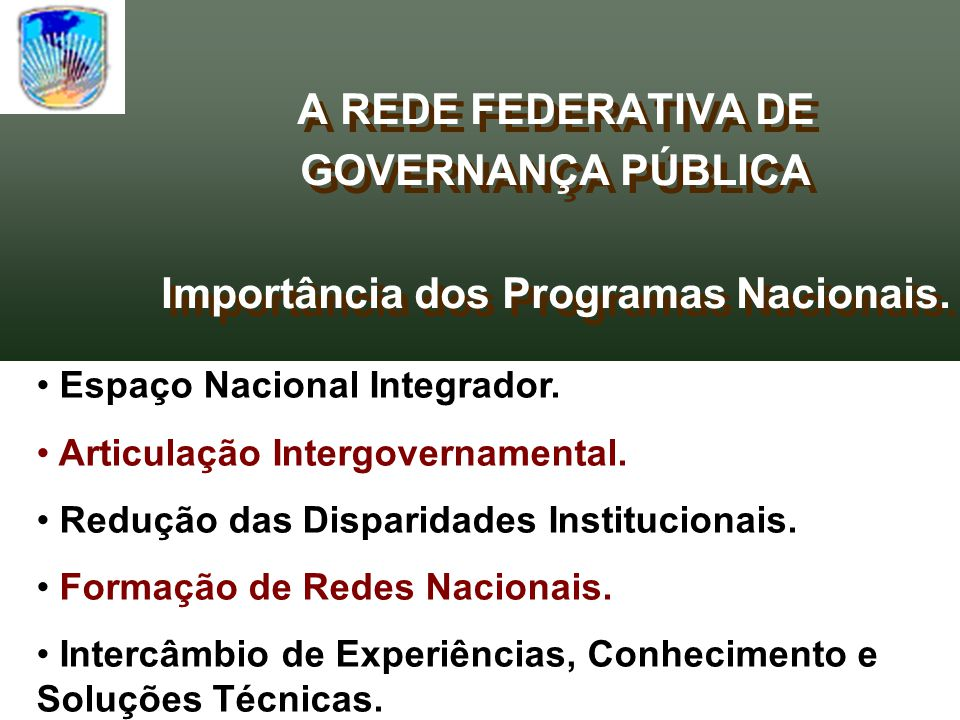 A REDE FEDERATIVA DE GOVERNANÇA PÚBLICA Importância dos Programas Nacionais. A REDE FEDERATIVA DE GOVERNANÇA PÚBLICA Importância dos Programas Naciona
