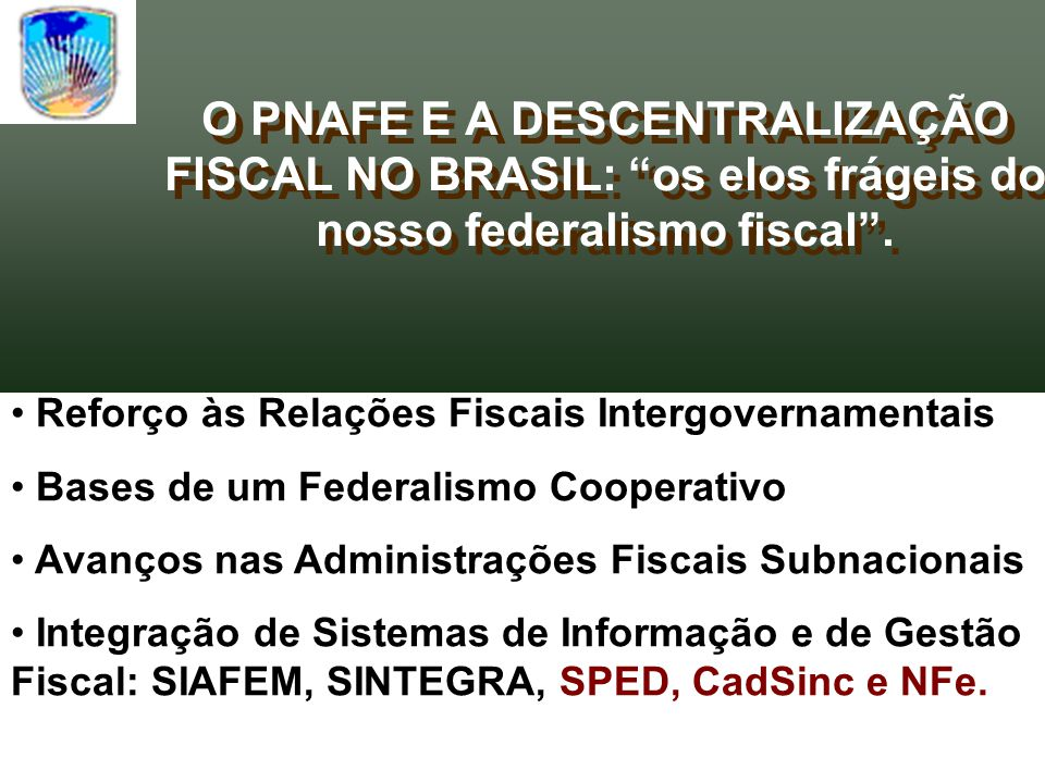 O PNAFE E A DESCENTRALIZAÇÃO FISCAL NO BRASIL: os elos frágeis do nosso federalismo fiscal. Reforço às Relações Fiscais Intergovernamentais Bases de u