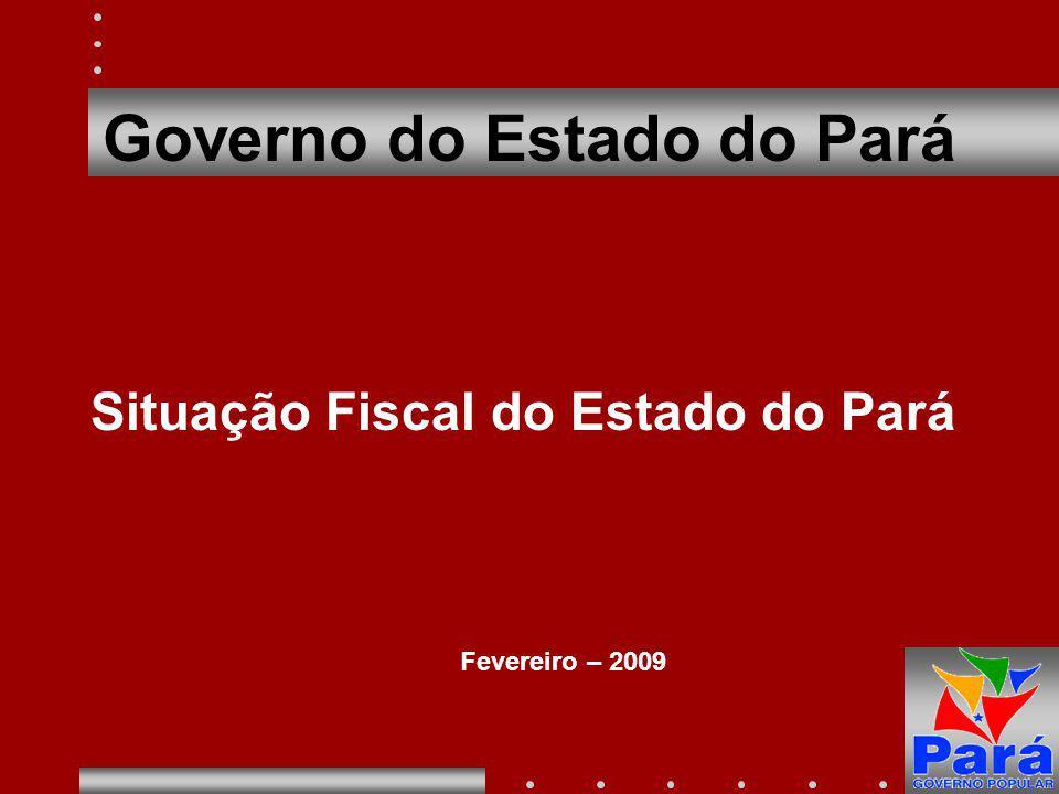 1 Governo do Estado do Pará Situação Fiscal do Estado do Pará Fevereiro – 2009