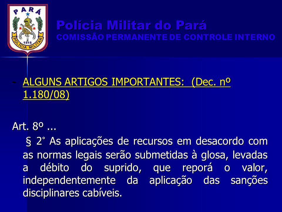 -ALGUNS ARTIGOS IMPORTANTES: (Dec. nº 1.180/08) Art. 8º... § 2° As aplicações de recursos em desacordo com as normas legais serão submetidas à glosa,