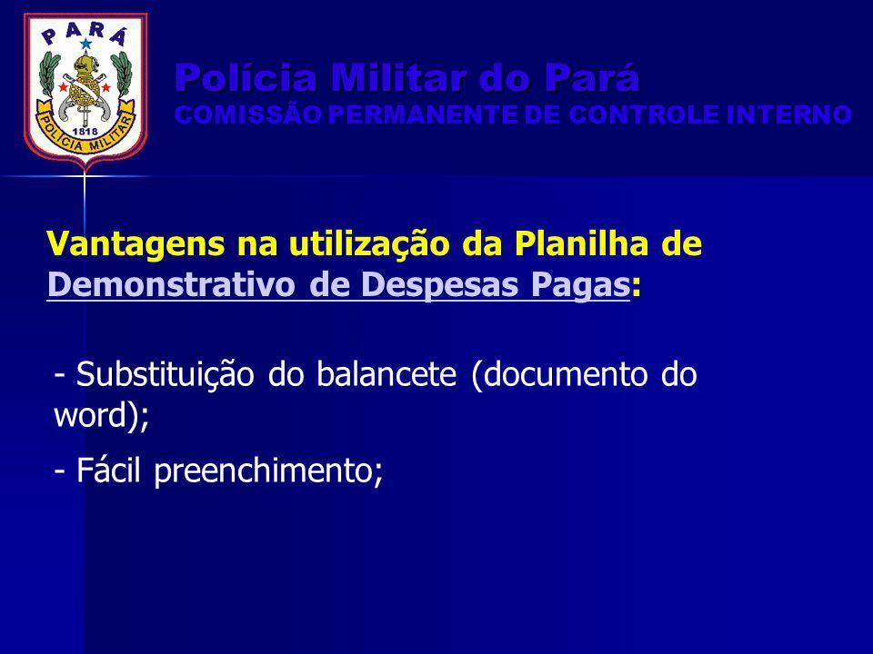 - Substituição do balancete (documento do word); - Fácil preenchimento; Vantagens na utilização da Planilha de Demonstrativo de Despesas Pagas: Demons