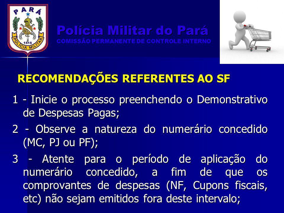 RECOMENDAÇÕES REFERENTES AO SF 1 - Inicie o processo preenchendo o Demonstrativo de Despesas Pagas; 2 - Observe a natureza do numerário concedido (MC,