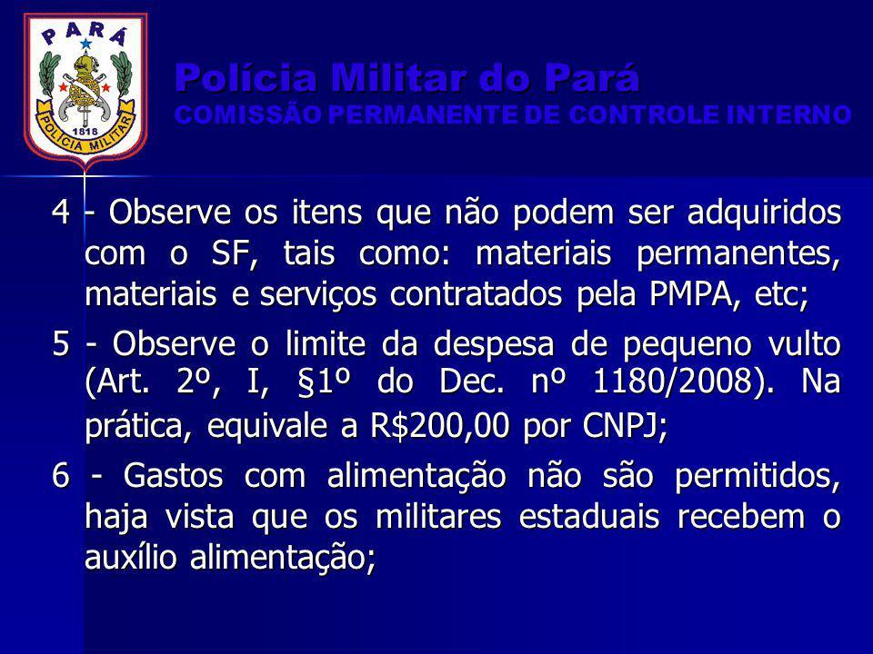 4 - Observe os itens que não podem ser adquiridos com o SF, tais como: materiais permanentes, materiais e serviços contratados pela PMPA, etc; 5 - Obs