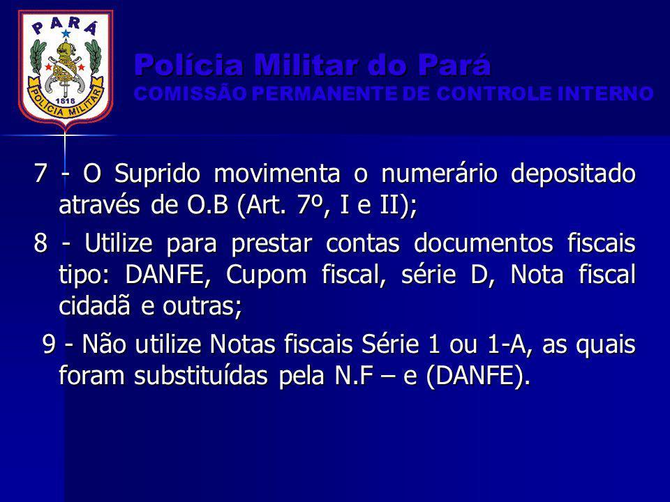 7 - O Suprido movimenta o numerário depositado através de O.B (Art. 7º, I e II); 8 - Utilize para prestar contas documentos fiscais tipo: DANFE, Cupom