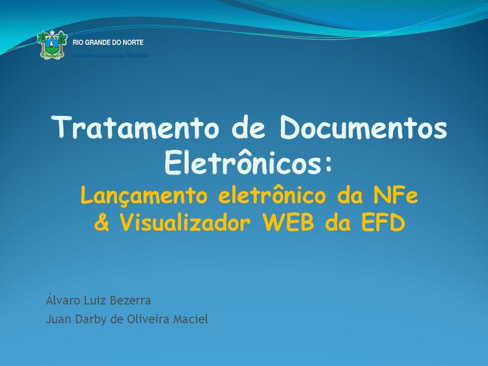 Tratamento de Documentos Eletrônicos: Lançamento eletrônico da NFe & Visualizador WEB da EFD Álvaro Luiz Bezerra Juan Darby de Oliveira Maciel