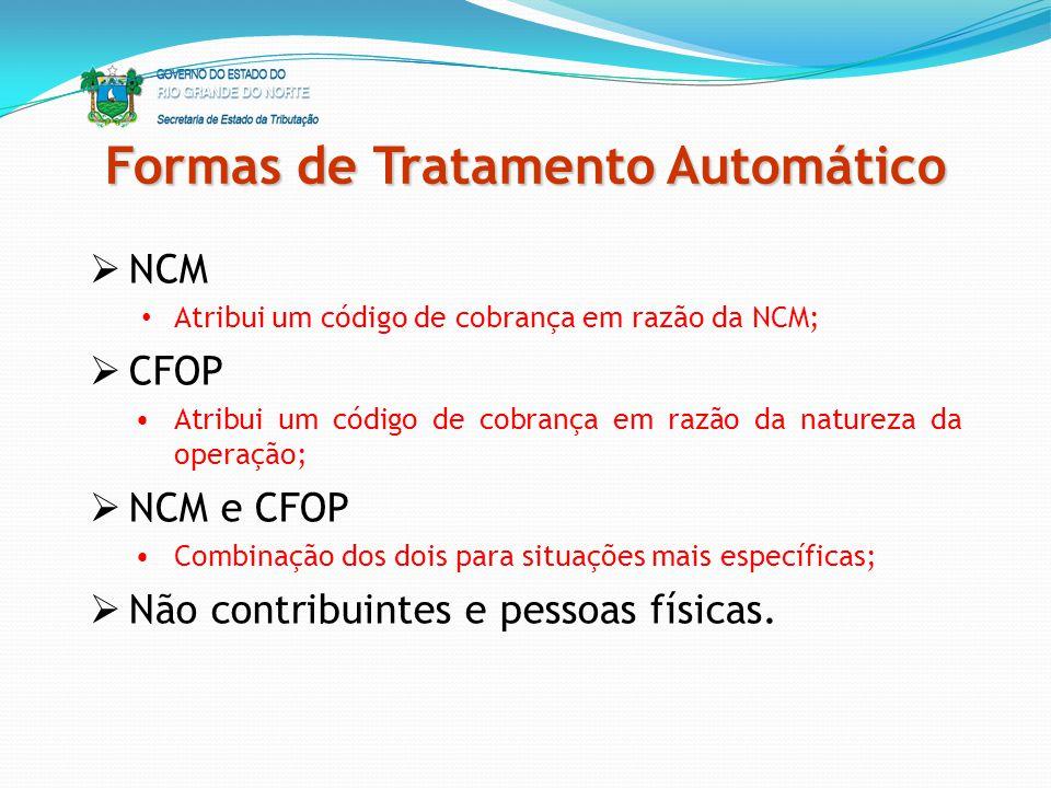 Formas de Tratamento Automático NCM Atribui um código de cobrança em razão da NCM; CFOP Atribui um código de cobrança em razão da natureza da operação