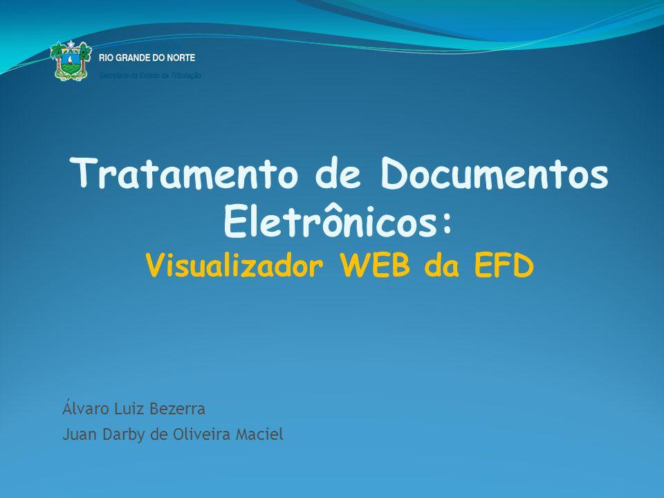 Tratamento de Documentos Eletrônicos: Visualizador WEB da EFD Álvaro Luiz Bezerra Juan Darby de Oliveira Maciel