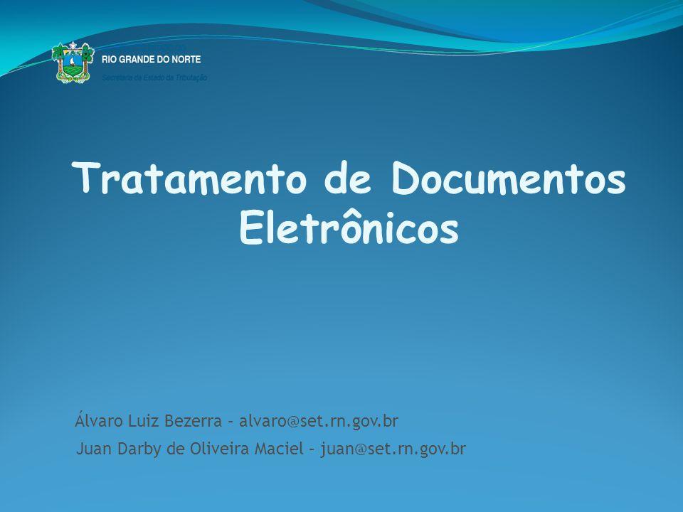 Tratamento de Documentos Eletrônicos Álvaro Luiz Bezerra – alvaro@set.rn.gov.br Juan Darby de Oliveira Maciel – juan@set.rn.gov.br