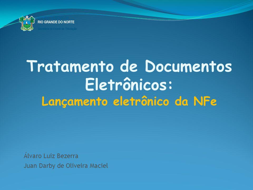 Tratamento de Documentos Eletrônicos: Lançamento eletrônico da NFe Álvaro Luiz Bezerra Juan Darby de Oliveira Maciel