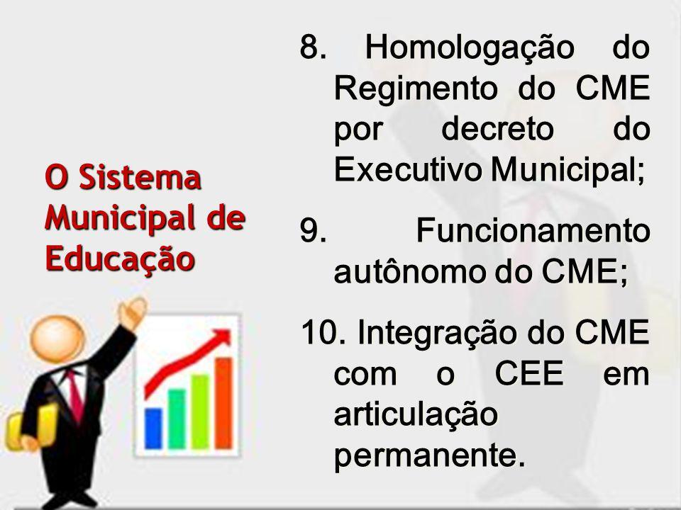 8. Homologação do Regimento do CME por decreto do Executivo Municipal; 9. Funcionamento autônomo do CME; 10. Integração do CME com o CEE em articulaçã
