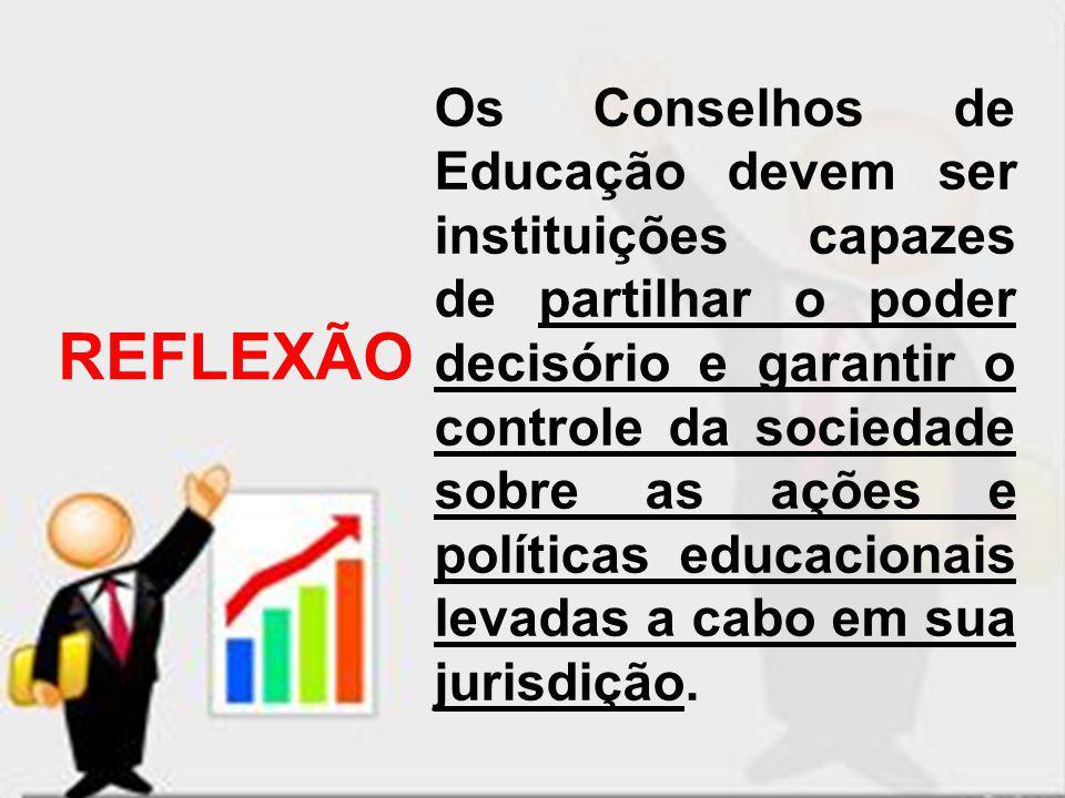 REFLEXÃO Os Conselhos de Educação devem ser instituições capazes de partilhar o poder decisório e garantir o controle da sociedade sobre as ações e po