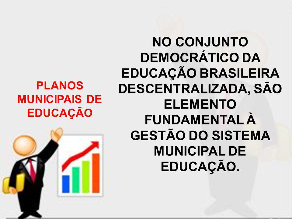 PLANOS MUNICIPAIS DE EDUCAÇÃO NO CONJUNTO DEMOCRÁTICO DA EDUCAÇÃO BRASILEIRA DESCENTRALIZADA, SÃO ELEMENTO FUNDAMENTAL À GESTÃO DO SISTEMA MUNICIPAL D