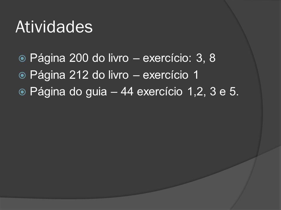 Atividades Página 200 do livro – exercício: 3, 8 Página 212 do livro – exercício 1 Página do guia – 44 exercício 1,2, 3 e 5.