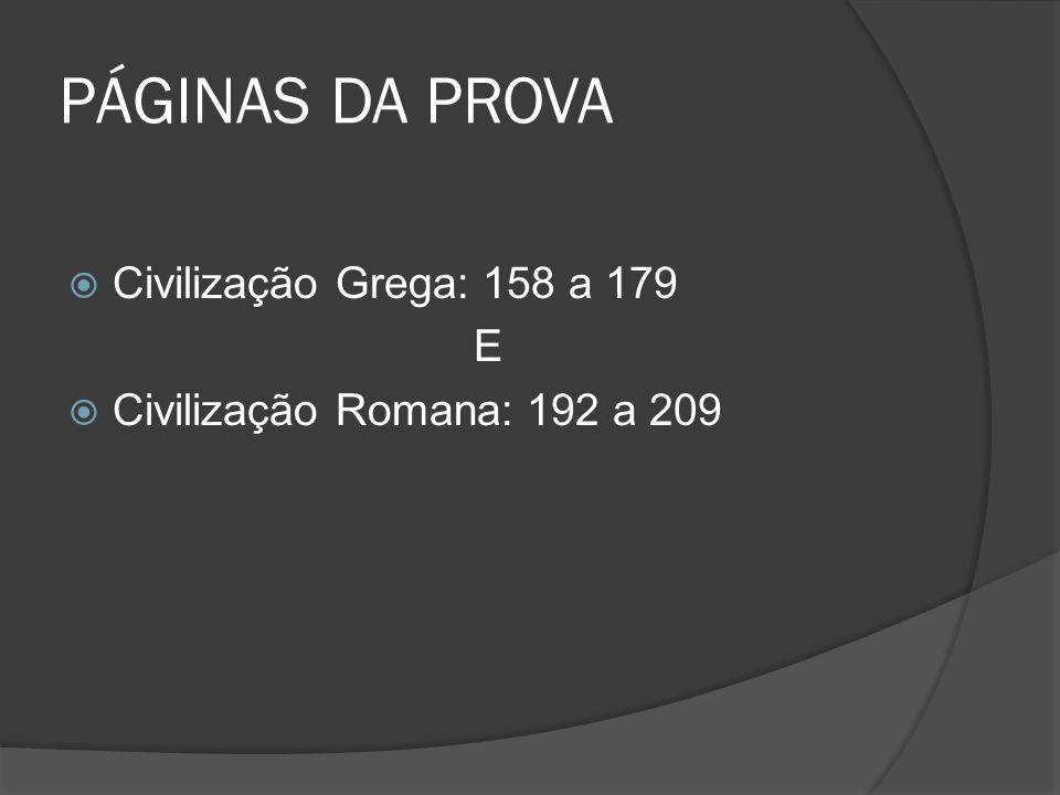 PÁGINAS DA PROVA Civilização Grega: 158 a 179 E Civilização Romana: 192 a 209