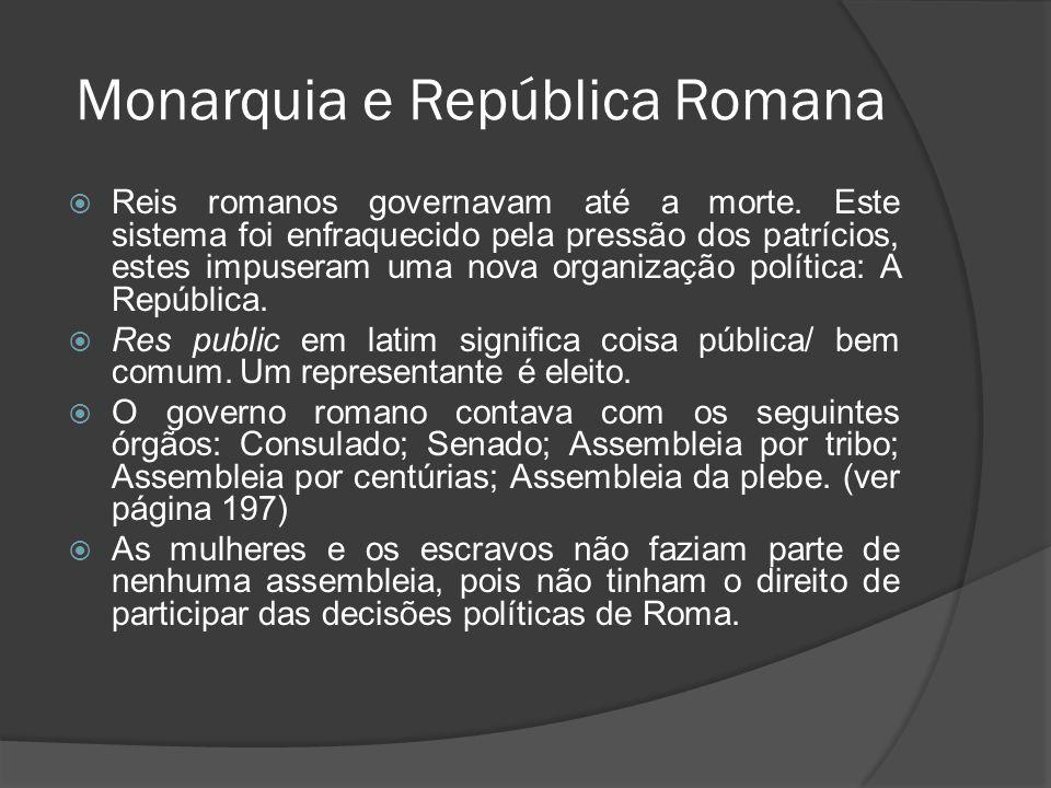 Monarquia e República Romana Reis romanos governavam até a morte. Este sistema foi enfraquecido pela pressão dos patrícios, estes impuseram uma nova o