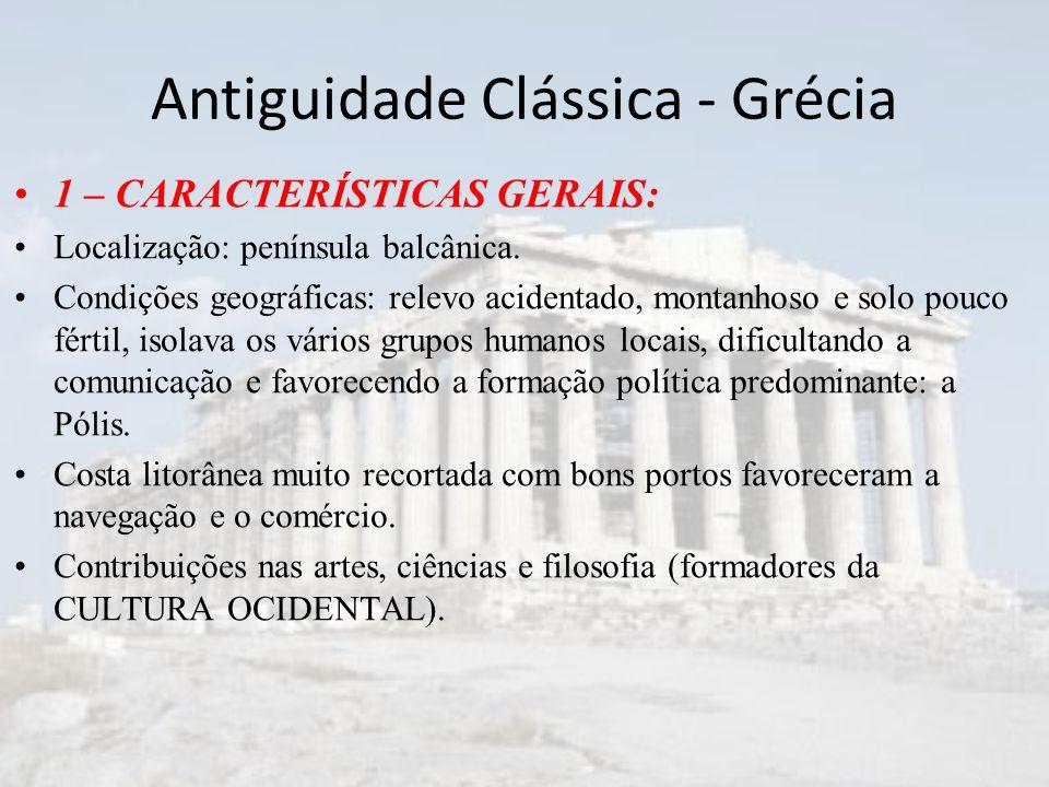 Antiguidade Clássica - Grécia Povos indo-europeus que formaram a Civilização Grega: –Aqueus, Eólios, Jônios e Dórios (violência);
