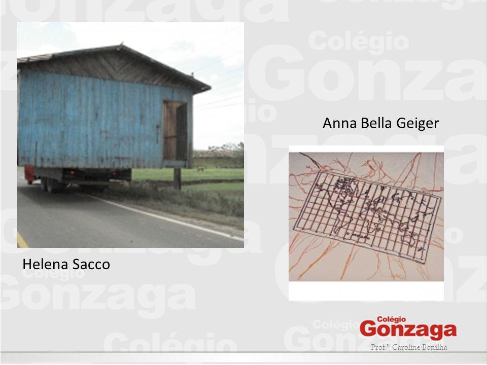 Prof.ª Caroline Bonilha Helena Sacco Anna Bella Geiger