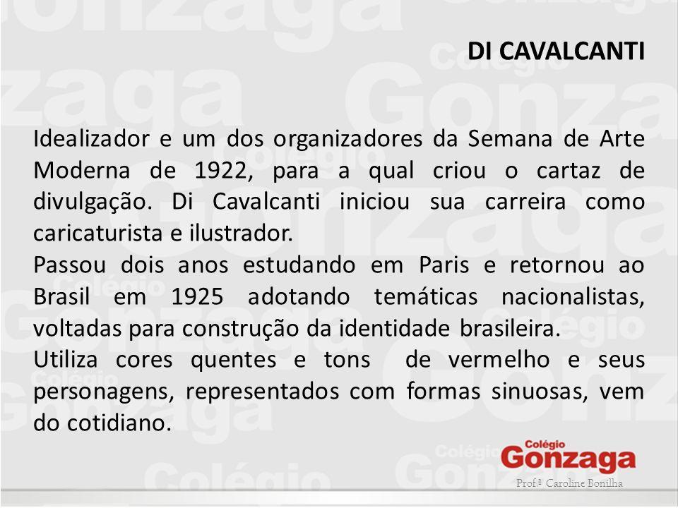 Prof.ª Caroline Bonilha DI CAVALCANTI Idealizador e um dos organizadores da Semana de Arte Moderna de 1922, para a qual criou o cartaz de divulgação.