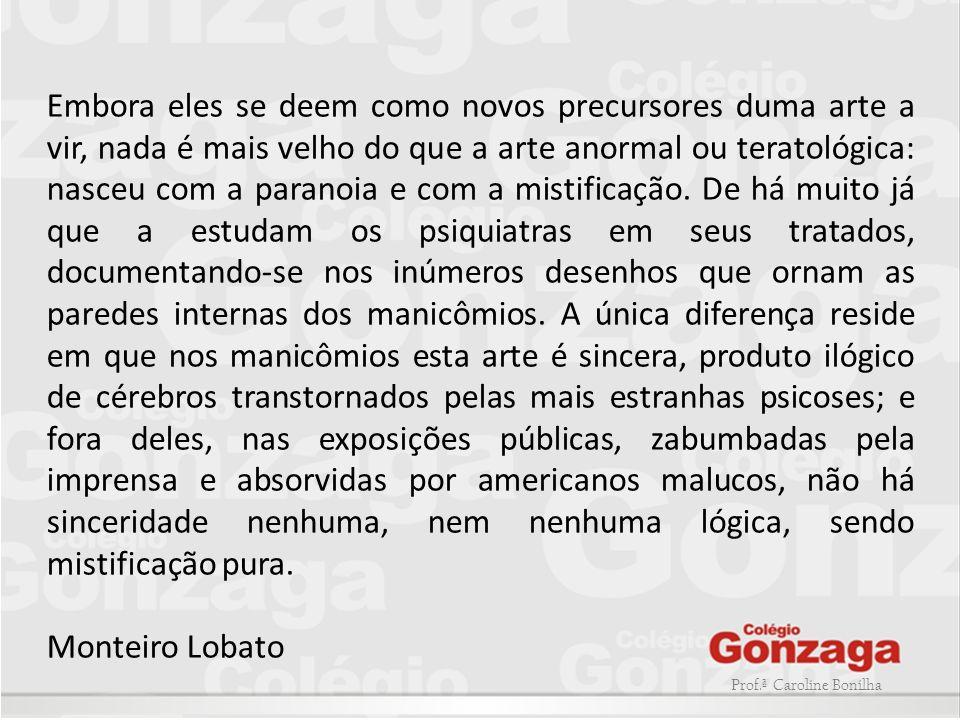 Prof.ª Caroline Bonilha Embora eles se deem como novos precursores duma arte a vir, nada é mais velho do que a arte anormal ou teratológica: nasceu co